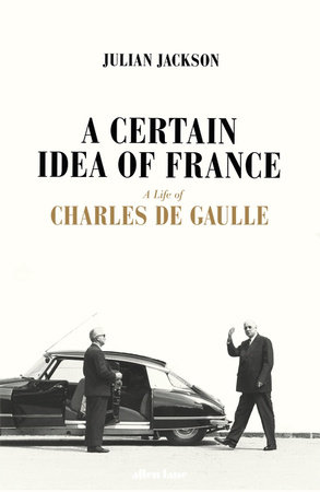 A Certain Idea of France: The Life of Charles De Gaull Book Cover