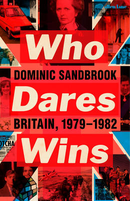Who Dares Wins: Britain, 1979-1982 Book Cover